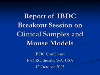 Report of IBDC Breakout Session on Clinical Samples and Mouse Models