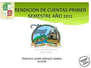 RENDICION DE CUENTAS PRIMER SEMESTRE AÑO 2012
