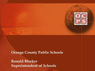 Orange County Public Schools Ronald Blocker Superintendent of Schools