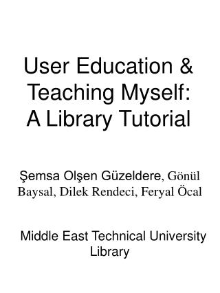 User Education  &  Teaching Myself: A Library Tutorial
