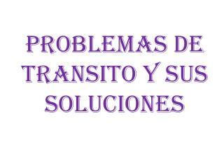 PROBLEMAS DE TRANSITO Y SUS SOLUCIONES