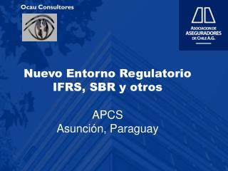 Nuevo Entorno Regulatorio IFRS, SBR y otros APCS Asunción, Paraguay