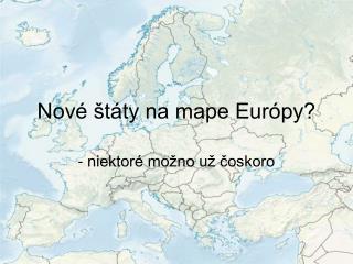 Nové štáty na mape Európy?