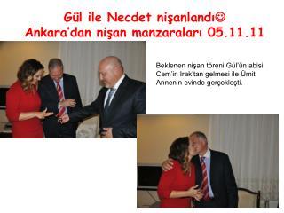 Gül ile Necdet nişanlandı  Ankara'dan nişan manzaraları 05.11.11