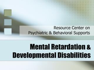 Mental Retardation & Developmental Disabilities