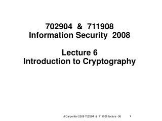 702904  &  711908  Information Security  2008  Lecture 6    Introduction to Cryptography
