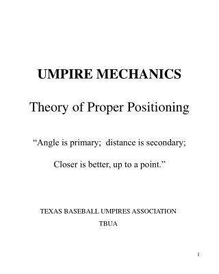 UMPIRE MECHANICS  Theory of Proper Positioning    Angle is primary;  distance is secondary;  Closer is better, up to a p