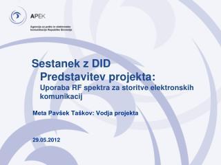 Sestanek z DID Predstavitev projekta: Uporaba RF spektra za  storitve elektronskih komunikacij