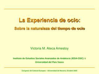 La Experiencia de ocio: Sobre la naturaleza del tiempo de ocio Victoria M. Ateca Amestoy