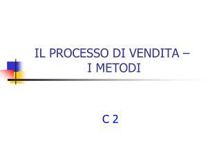 IL PROCESSO  DI VENDITA –  I METODI