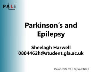 Parkinson�s and Epilepsy  Sheelagh Harwell 0804462h@student.gla.ac.uk