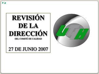 REVISIÓN  DE LA DIRECCIÓN DEL COMITÉ DE CALIDAD 27 DE JUNIO 2007
