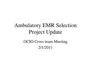 Ambulatory EMR Selection Project Update