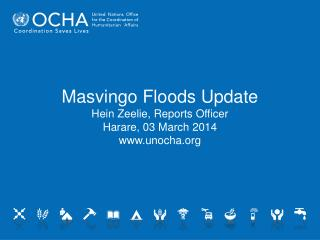 Masvingo Floods Update Hein Zeelie, Reports Officer Harare,  03 March  2014 unocha