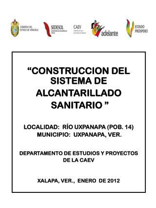 """""""CONSTRUCCION DEL SISTEMA DE  ALCANTARILLADO   SANITARIO """" LOCALIDAD:  RÍO UXPANAPA (POB. 14)"""