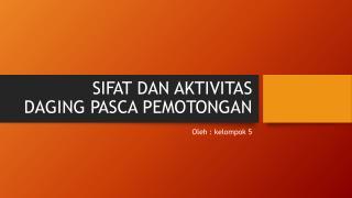 SIFAT DAN AKTIVITAS  DAGING PASCA PEMOTONGAN