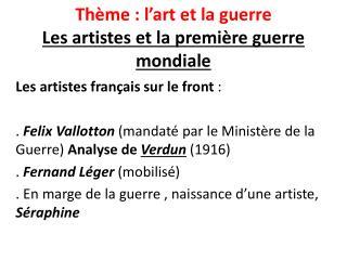 Thème  :  l'art  et la  guerre Les  artistes  et la  première guerre mondiale