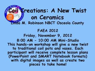 Coil Creations: A New Twist on Ceramics Linda M. Robinson NBCT Osceola County