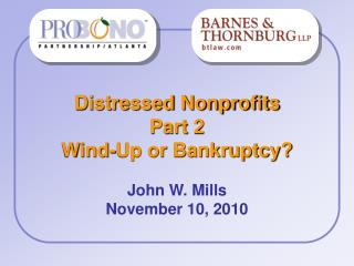Distressed Nonprofits Part 2 Wind-Up or Bankruptcy? John W. Mills November 10, 2010