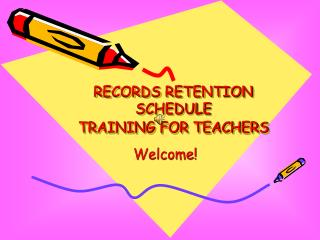 RECORDS RETENTION SCHEDULE  TRAINING FOR TEACHERS