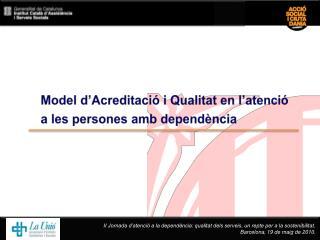 Model d'Acreditació i Qualitat en l'atenció a les persones amb dependència