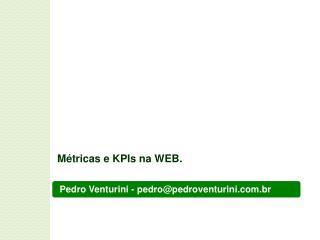 Pedro Venturini - pedro@pedroventurini.br
