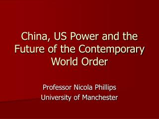 China, US Power and the Future of the Contemporary World Order