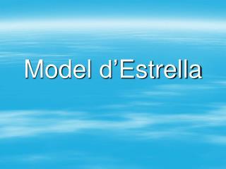 Model  d' Estrella