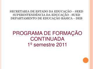 PROGRAMA DE FORMAÇÃO CONTINUADA 1º semestre 2011