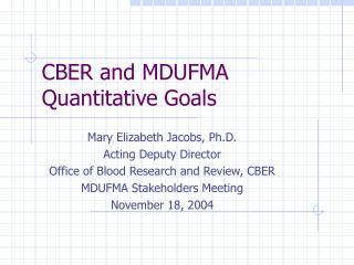 CBER and MDUFMA Quantitative Goals