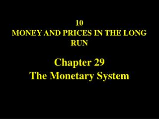 10  MONEY AND PRICES IN THE LONG RUN Chapter 29 The Monetary System