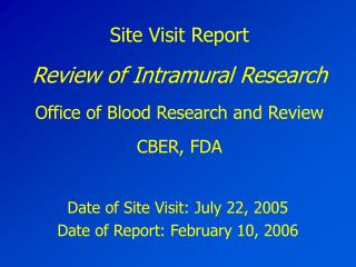 Site Visit Report  Review of Intramural Research Office of Blood Research and Review CBER, FDA