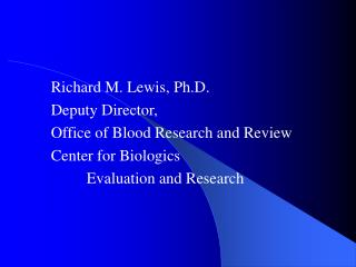 Richard M. Lewis, Ph.D. Deputy Director,  Office of Blood Research and Review