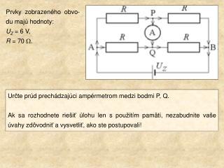 Prvky zobrazeného obvo - du majú hodnoty:  U Z = 6 V, R  = 70  W .