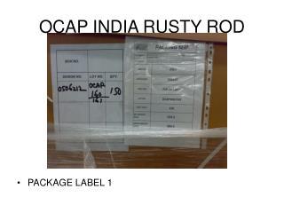 OCAP INDIA RUSTY ROD