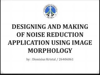 DESIGNING AND MAKING OF NOISE REDUCTION APPLICATION USING IMAGE MORPHOLOGY