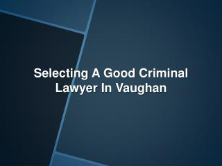 Selecting a Good Criminal Lawyer in Vaughan