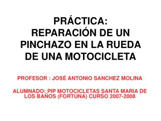 PRÁCTICA:  REPARACIÓN DE UN PINCHAZO EN LA RUEDA DE UNA MOTOCICLETA