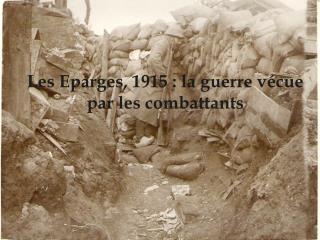 Les Eparges, 1915 : la guerre vécue par les combattants
