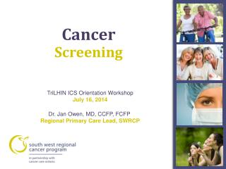 TriLHIN ICS Orientation Workshop July 16, 2014 Dr. Jan Owen, MD, CCFP, FCFP