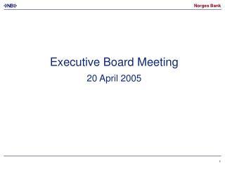 Executive Board Meeting 20 April 2005
