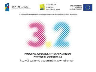 PROGRAM OPERACYJNY KAPITAŁ LUDZKI Priorytet III, Działanie 3.2