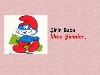 Şirin Baba  likes Şirinler.
