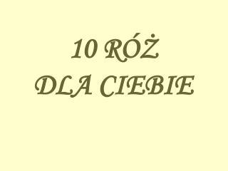 10 R ÓŻ DLA CIEBIE