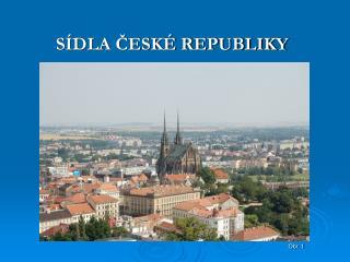 SÍDLA ČESKÉ REPUBLIKY