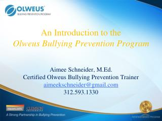 An Introduction to the Olweus Bullying Prevention Program Aimee Schneider, M.Ed.
