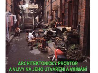 ARCHITEKTONICKÝ PROSTOR A VLIVY NA JEHO UTVÁŘENÍ A VNÍMÁNÍ