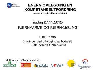 ENERGIOMLEGGING EN KOMPETANSEUTFORDRING   Kursserie i regi av  Enova  mfl. 2011.