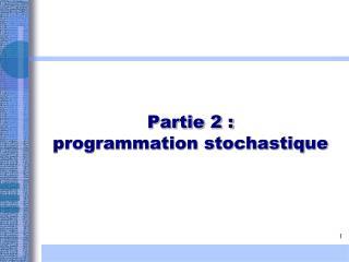 Partie 2 : programmation stochastique