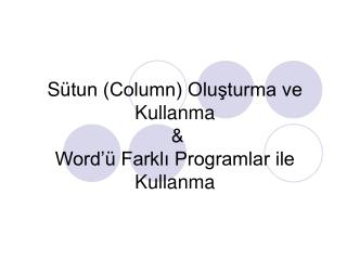 S ütun (Column) Oluşturma ve Kullanma  & Word'ü Farklı Programlar ile Kullanma